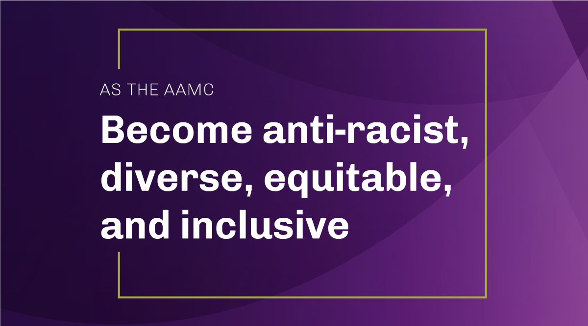 As the AAMC: Become anti-racist, diverse, equitable, and inclusive