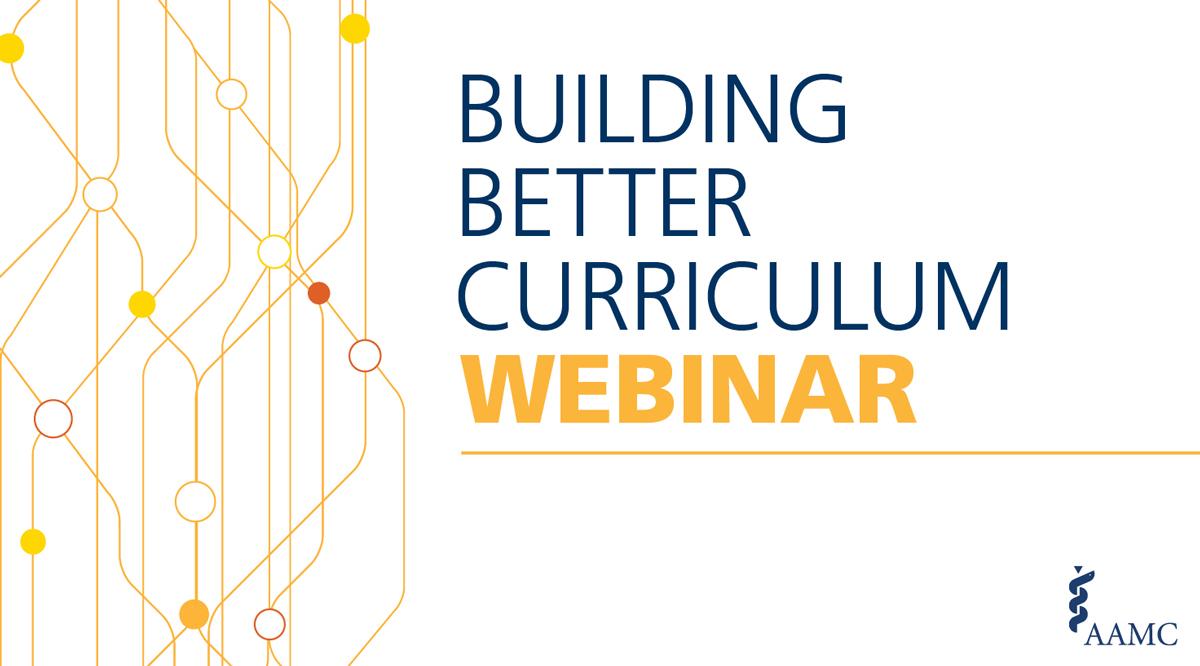 AAMC Building Better Curriculum Webinar