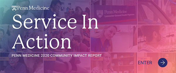 Service in Action: Penn Medicine 2020 Community Impact Report