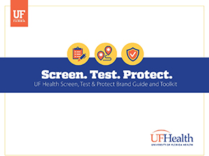 Screen. Test. Protect. UF Health Screen, Test & Protect Brand Guide and Toolkit