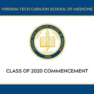Virtual Graduation Celebration for the Virginia Tech Carilion School of Medicine's Class of 2020