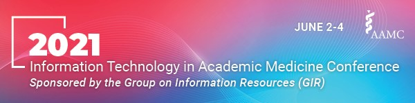 GIR 2021 Information Technology in Academic Medicine Conference: June 2-4
