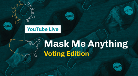 YouTube Live Event: Mask Me Anything: Voting Edition