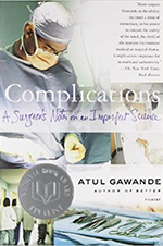 Complications: A Surgeon's Notes on an Imperfect Science by Atul Gawande, MD, MPH