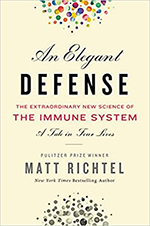 An Elegant Defense: The Extraordinary New Science of the Immune System: A Tale in Four Lives by Matt Ritchel
