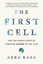 The First Cell: And the Human Costs of Pursuing Cancer to the Last by Azra Raza, MD