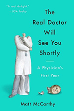 The Real Doctor Will See You Shortly: A Physician's First Year by Matt McCarthy, MD